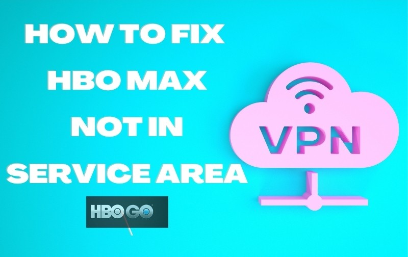 How to Fix HBO Max Not in Service Area