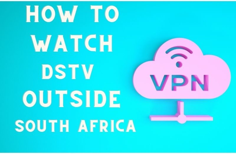 How to Watch DSTV Outside South Africa
