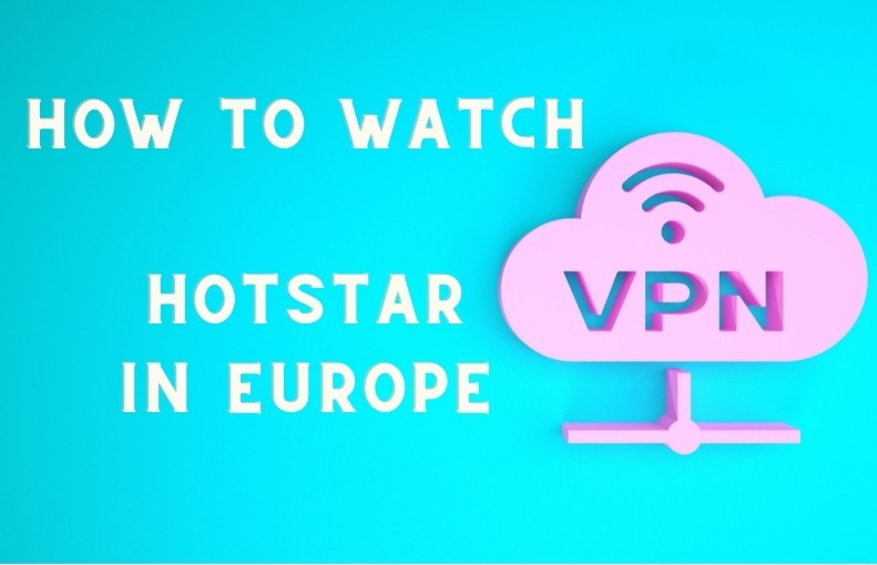 How to Watch Hotstar in Europe