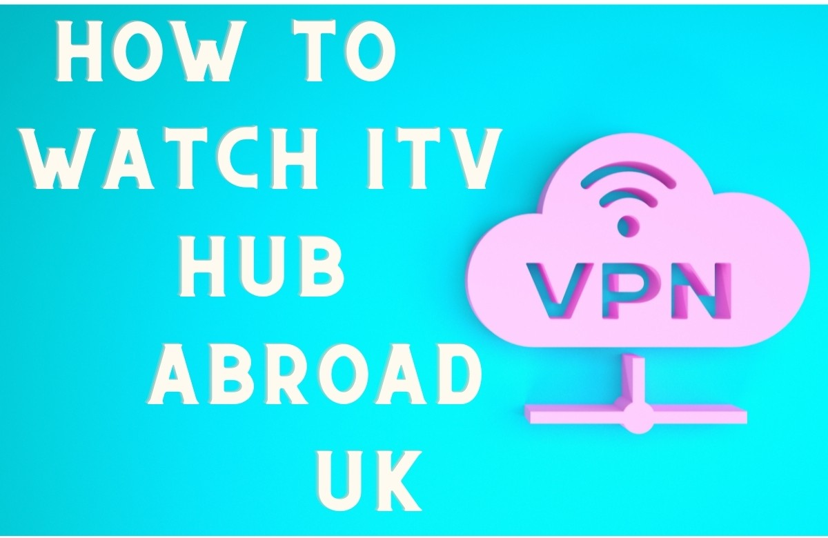 How to Watch ITV Hub Abroad