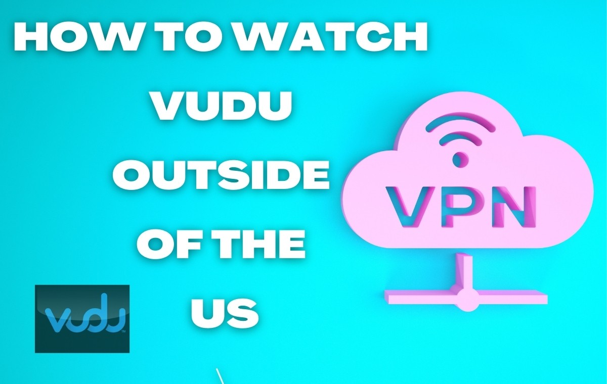 How to watch Vudu outside of the US?