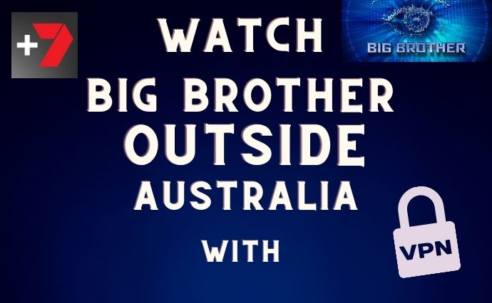 HOW TO WATCH BIG BROTHER OUTSIDE AUSTRALIA