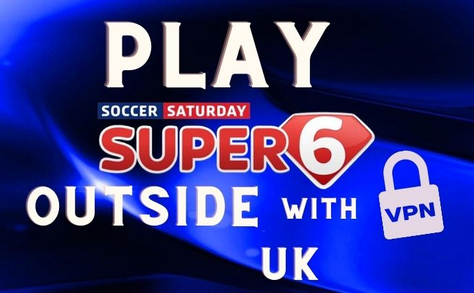 play super 6 outside uk with VPN