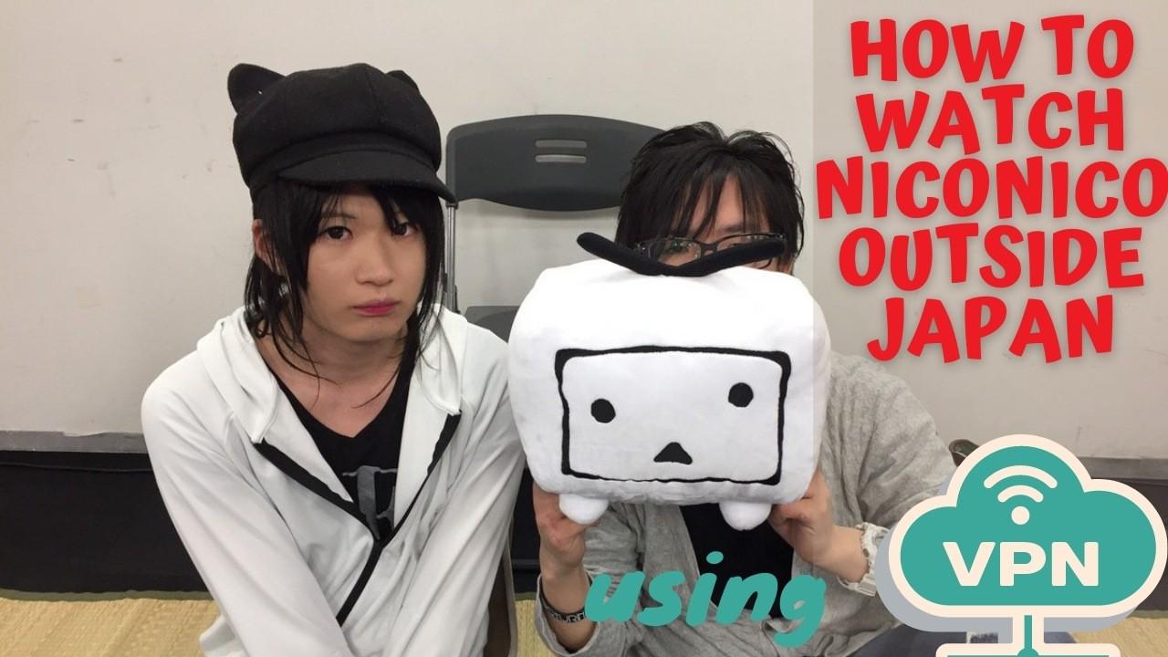 How to Watch Niconico Outside Japan