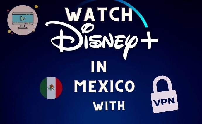how to watch DISNEY PLUS in Mexico with vpn guide